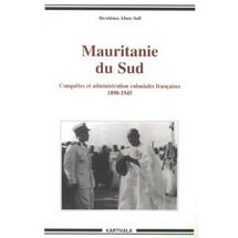 Livre/ Ibrahima Abou Sall - Mauritanie du Sud : Conquêtes et administration coloniales françaises 1890-1945