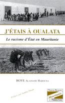J'étais à Oualata : Le racisme d'État en Mauritanie. Auteur : Alassane Harouna Boye