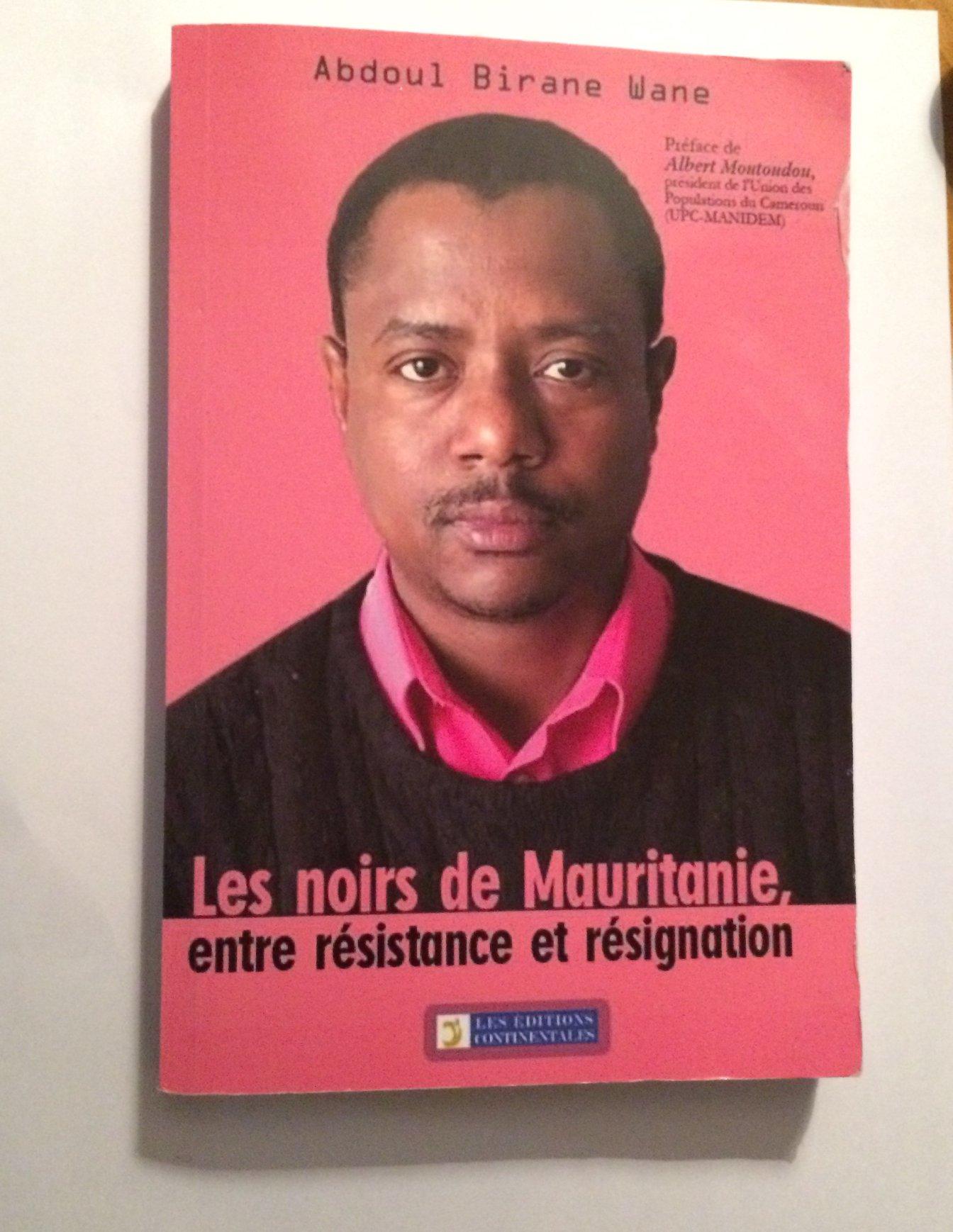 Parution:« Les  noirs de  Mauritanie, entre résistance et résignation » / Abdoul Birane Wane